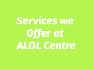 Services we offer at ALOL Centre